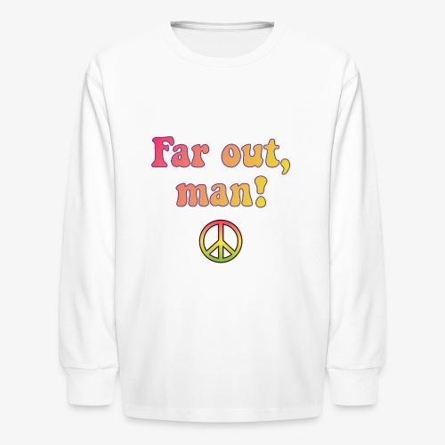 Far Out, Man - Kids' Long Sleeve T-Shirt