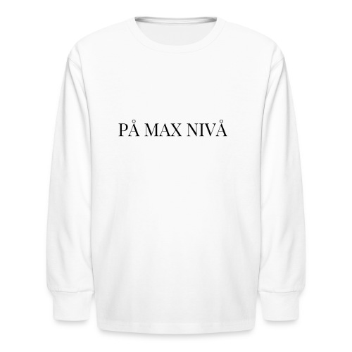 PÅ MAX NIVÅ - Kids' Long Sleeve T-Shirt