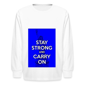Stay Strong and Carry On - Kids' Long Sleeve T-Shirt