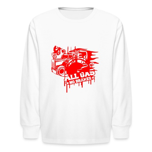 All Gas no Brakes - Kids' Long Sleeve T-Shirt