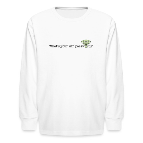 What's your wifi password? - Kids' Long Sleeve T-Shirt