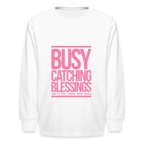 Busy Catching Blessings - Kids' Long Sleeve T-Shirt