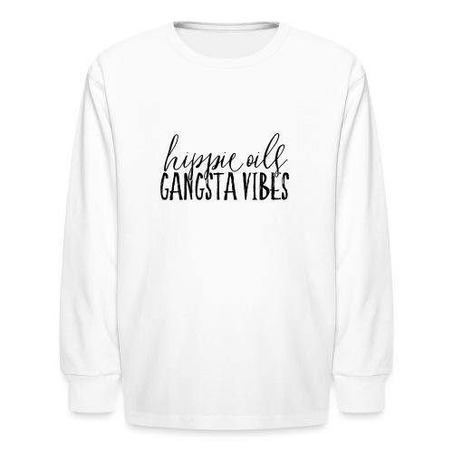 Hippie Oils Gangsta Vibes - Kids' Long Sleeve T-Shirt