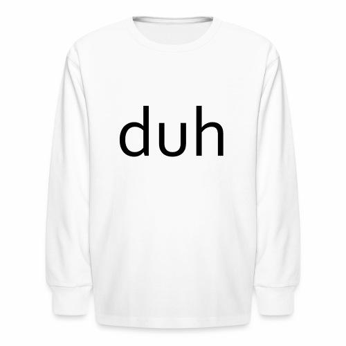 duh black - Kids' Long Sleeve T-Shirt