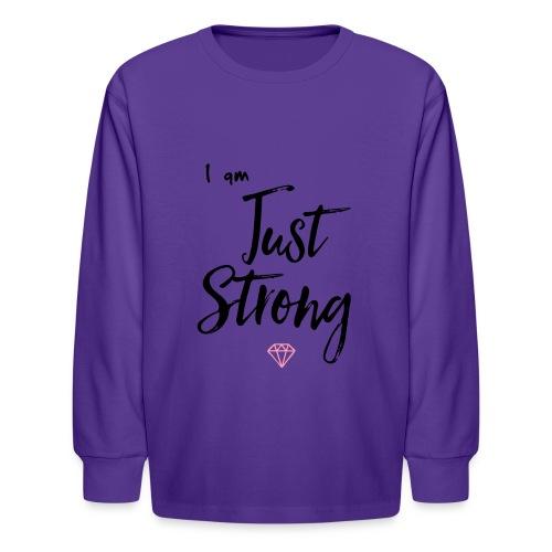 I am...Just Strong - Kids' Long Sleeve T-Shirt