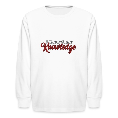 I Know Some Knowledge - Kids' Long Sleeve T-Shirt