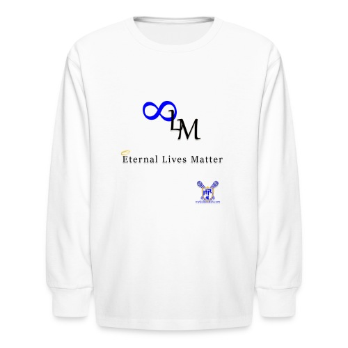 Eternal Lives Matter - Kids' Long Sleeve T-Shirt