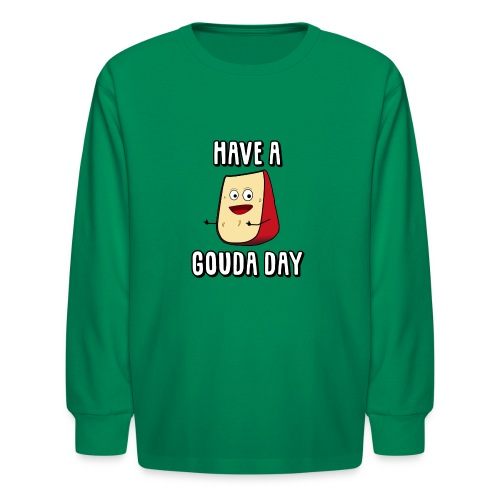 Have A Gouda Day - Kids' Long Sleeve T-Shirt