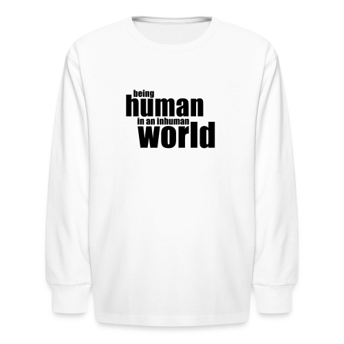 Being human in an inhuman world - Kids' Long Sleeve T-Shirt
