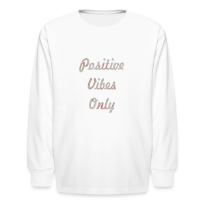 Positive Vibes Only - Kids' Long Sleeve T-Shirt