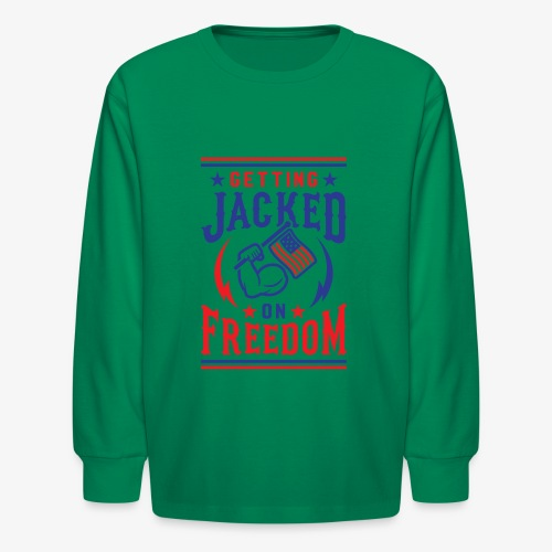 Getting Jacked On Freedom - Kids' Long Sleeve T-Shirt