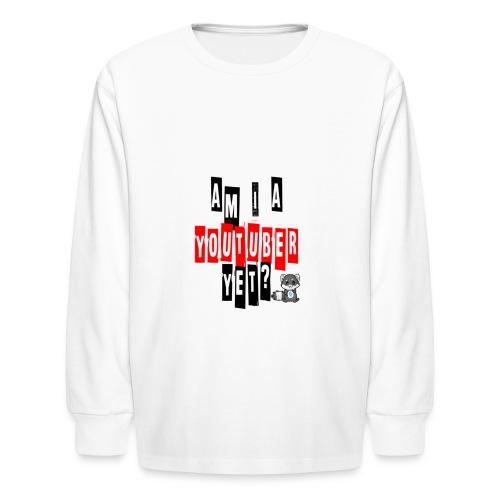 Am I A Youtuber Yet? - Kids' Long Sleeve T-Shirt
