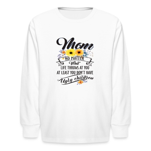 Mom, No Matter What Life Throws At You, Mother Day - Kids' Long Sleeve T-Shirt