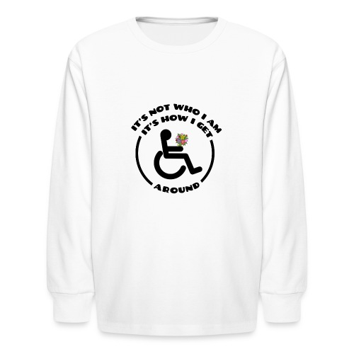 My wheelchair it's just how get around - Kids' Long Sleeve T-Shirt
