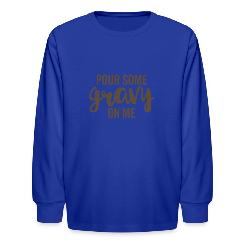 Pour Some Gravy On Me - Kids' Long Sleeve T-Shirt