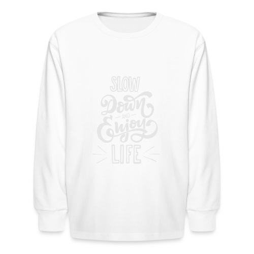 Slow down and enjoy life - Kids' Long Sleeve T-Shirt