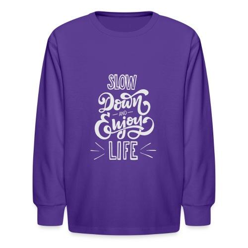 Slow down and enjoy life - Kids' Long Sleeve T-Shirt