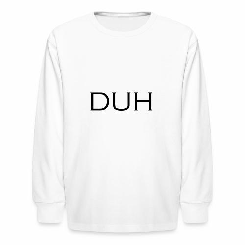 Upper Case Duh - Kids' Long Sleeve T-Shirt