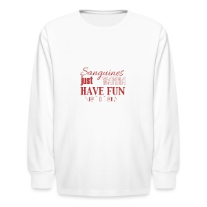 Sanguines just wanna have fun! - Kids' Long Sleeve T-Shirt