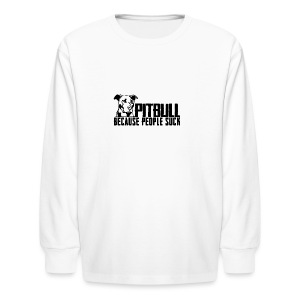 Pitbull because people suck - Kids' Long Sleeve T-Shirt