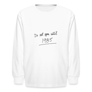 Do Not Open Until 1985 - Kids' Long Sleeve T-Shirt