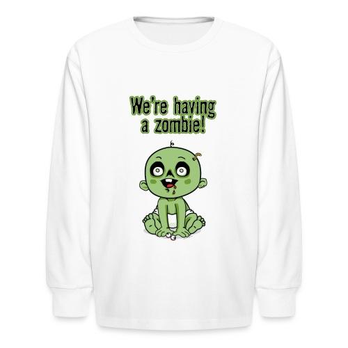 We're Having A Zombie! - Kids' Long Sleeve T-Shirt