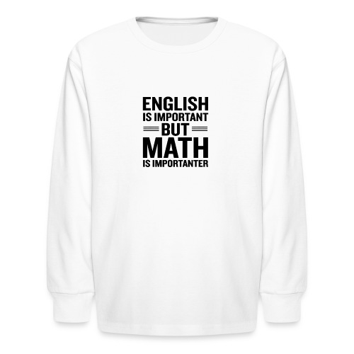 English Is Important But Math Is Importanter merch - Kids' Long Sleeve T-Shirt