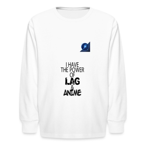 I Have The Power of Lag & Anime - Kids' Long Sleeve T-Shirt