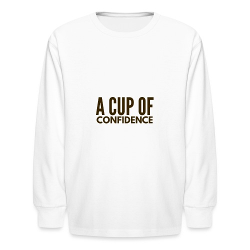 A Cup Of Confidence - Kids' Long Sleeve T-Shirt