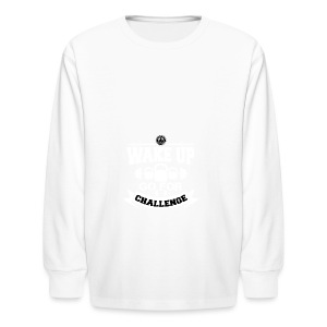 Wake Up and Take the Challenge - Kids' Long Sleeve T-Shirt