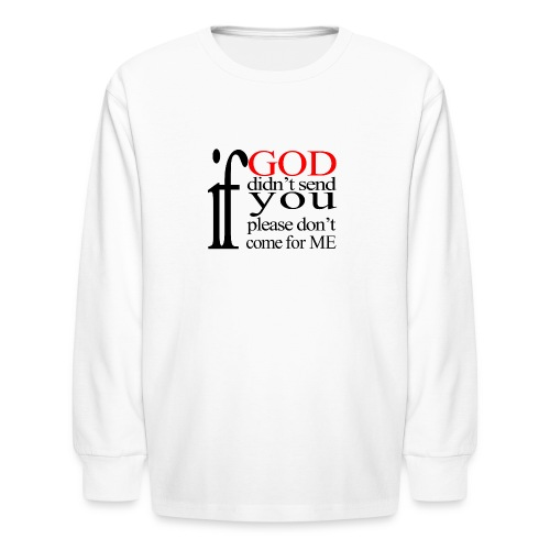 IF GOD DIDN T SEND PLEASE BLK - Kids' Long Sleeve T-Shirt