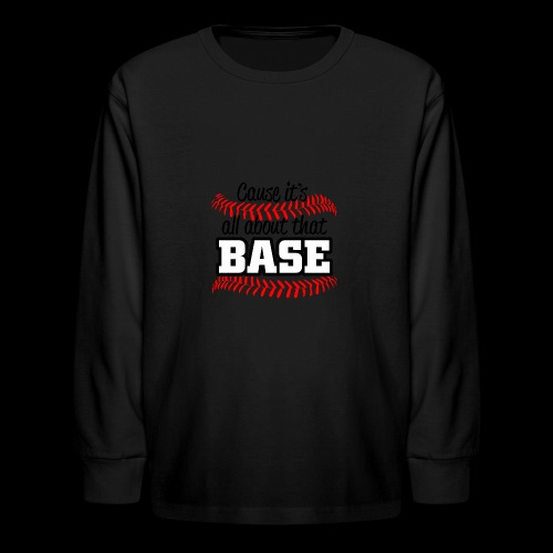all about that base - Kids' Long Sleeve T-Shirt