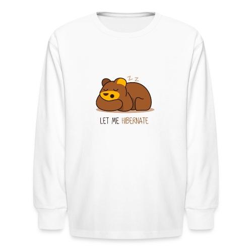 Let Me Hibernate - Kids' Long Sleeve T-Shirt
