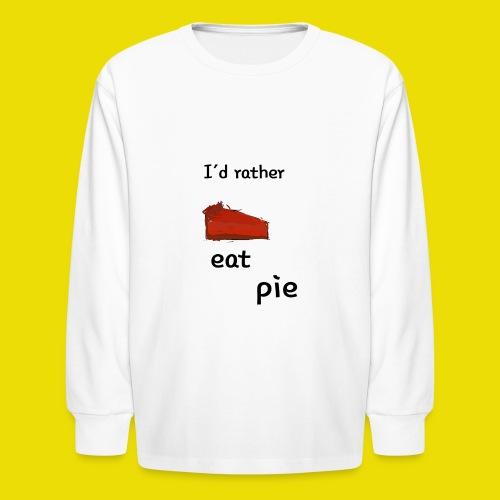 I'd Rather Eat Pie - Kids' Long Sleeve T-Shirt