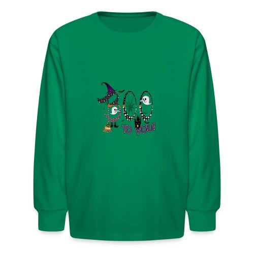 Halloween Boo To You - Kids' Long Sleeve T-Shirt