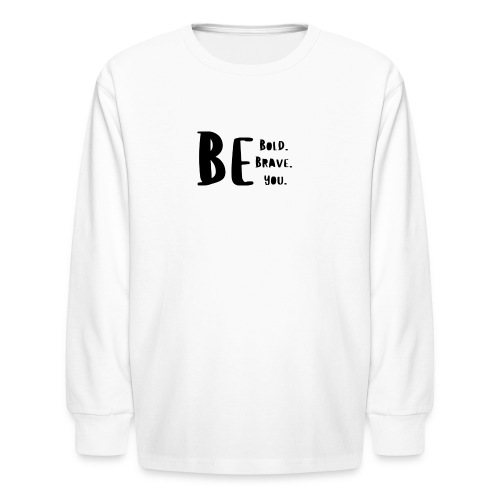 Be Bold. Be Brave. Be You. - Kids' Long Sleeve T-Shirt