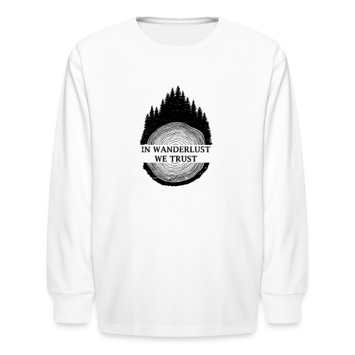 In Wanderlust We Trust - Kids' Long Sleeve T-Shirt
