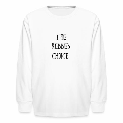 The Rebbe s Choice WH - Kids' Long Sleeve T-Shirt