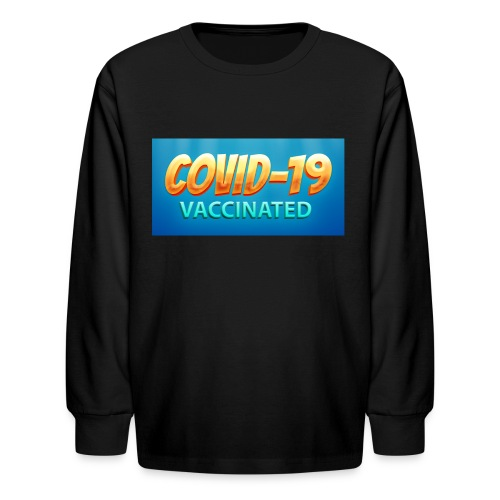 COVID 19 Vaccinated - Kids' Long Sleeve T-Shirt