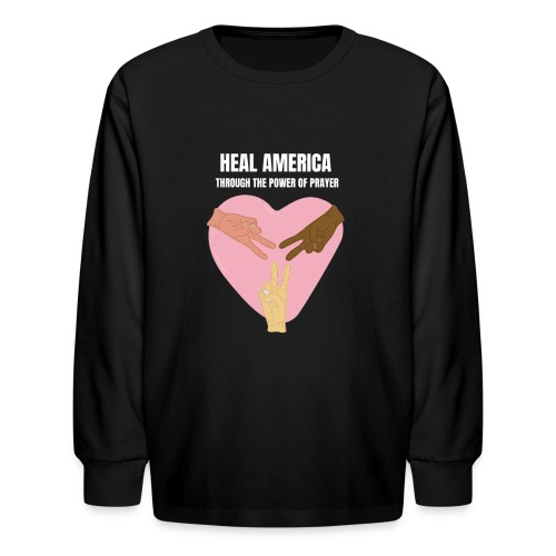 Heal America Through the Power of Prayer - Kids' Long Sleeve T-Shirt