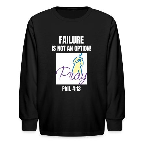 Failure Is NOT an Option! - Kids' Long Sleeve T-Shirt