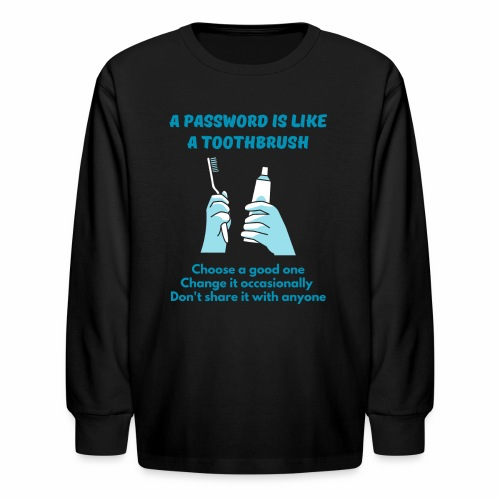 A Password is Like a Toothbrush...(2) - Kids' Long Sleeve T-Shirt