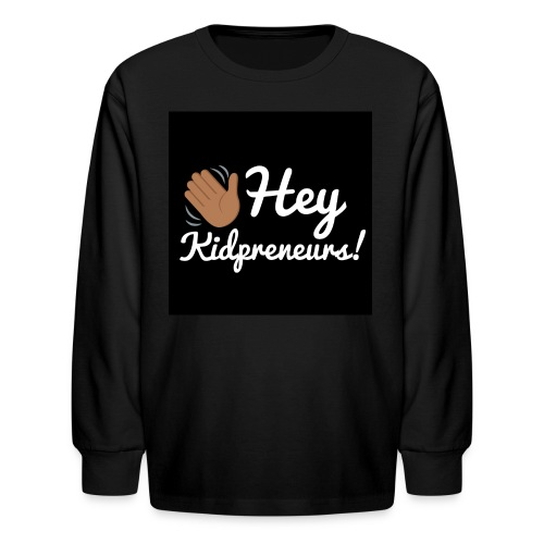 Hey, Kidpreneurs! - Kids' Long Sleeve T-Shirt
