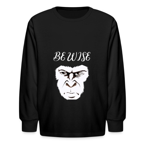 Be Wise - Kids' Long Sleeve T-Shirt