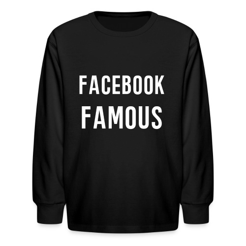 Facebook Famous - Kids' Long Sleeve T-Shirt
