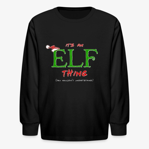 It's an Elf Thing, You Wouldn't Understand - Kids' Long Sleeve T-Shirt