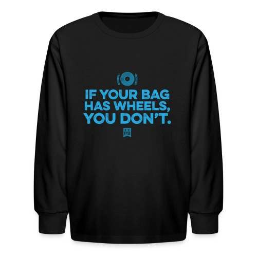 Only your bag has wheels - Kids' Long Sleeve T-Shirt