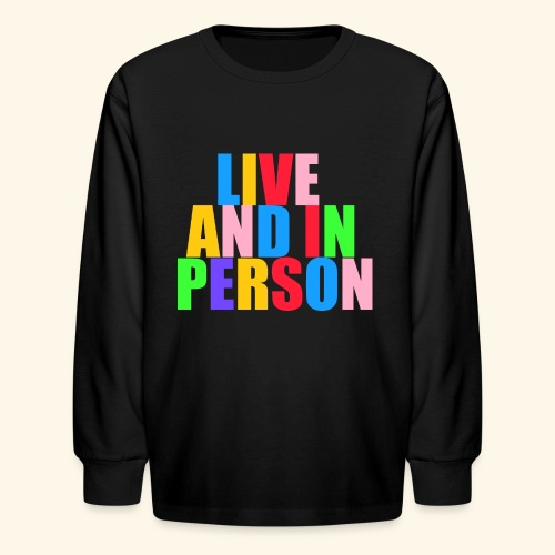 live and in person - Kids' Long Sleeve T-Shirt