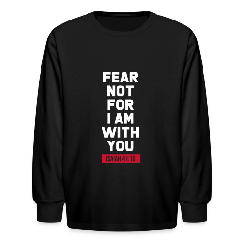 Fear not for I am with you Isaiah Bible verse - Kids' Long Sleeve T-Shirt
