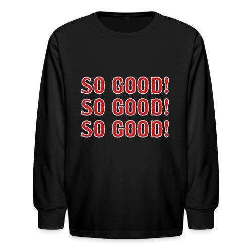 So Good! (Boston) - Kids' Long Sleeve T-Shirt
